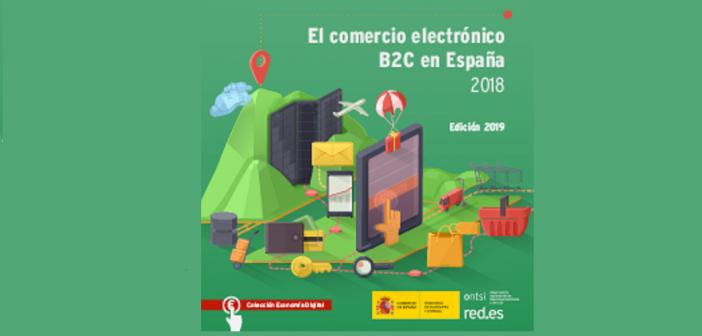 El Comercio Electrónico B2C en España 2018 (Edición 2019)